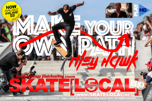 "CLICK TO ENTER :: SKATE[LOCAL]™ ""MAKE YOUR OWN PATH"" WITH RILEY HAWK"